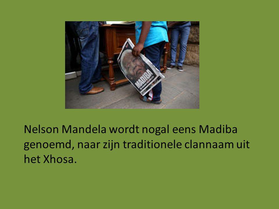 . Nelson Mandela wordt nogal eens Madiba genoemd, naar zijn traditionele clannaam uit het Xhosa.