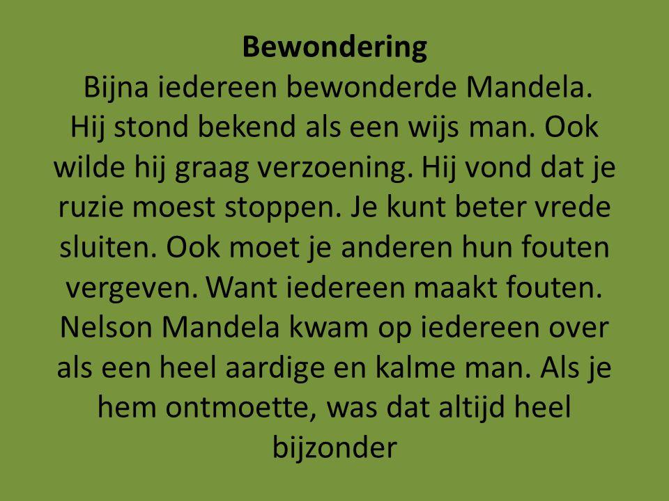 Bewondering Bijna iedereen bewonderde Mandela. Hij stond bekend als een wijs man.