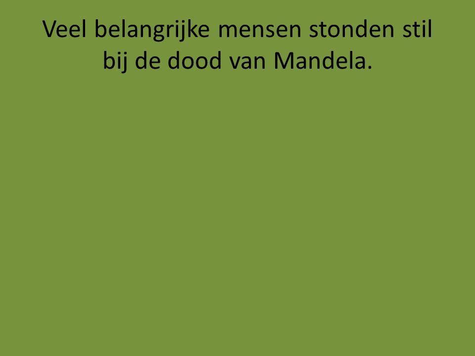 Veel belangrijke mensen stonden stil bij de dood van Mandela.