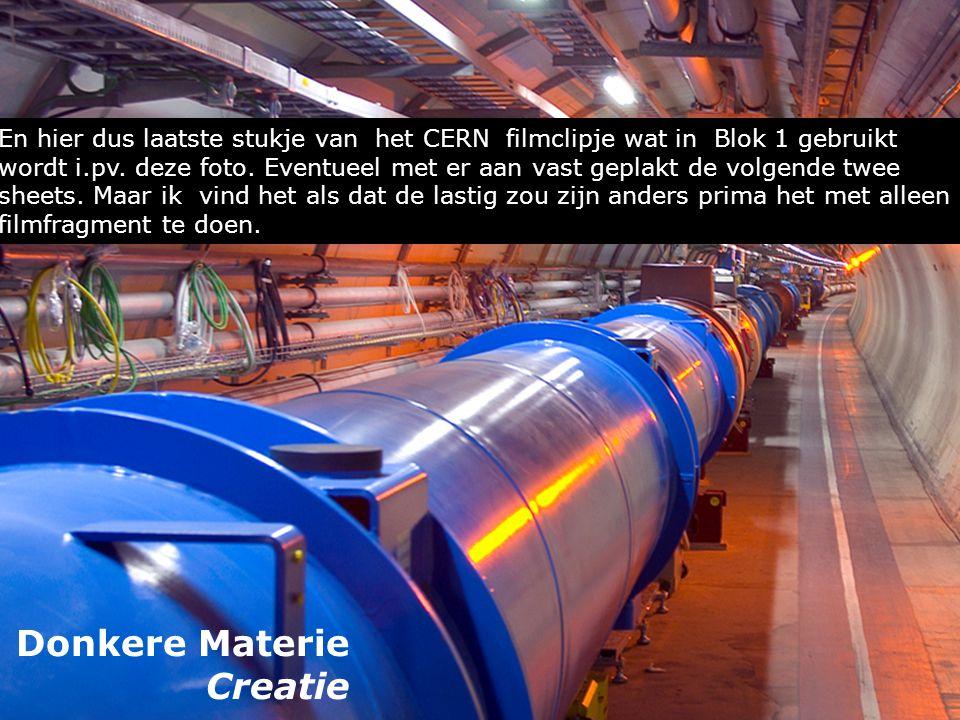 Donkere Materie Creatie En hier dus laatste stukje van het CERN filmclipje wat in Blok 1 gebruikt wordt i.pv. deze foto. Eventueel met er aan vast gep