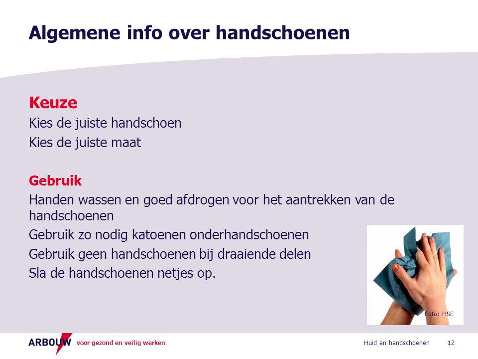 voor gezond en veilig werken Keuze Kies de juiste handschoen Kies de juiste maat Gebruik Handen wassen en goed afdrogen voor het aantrekken van de han