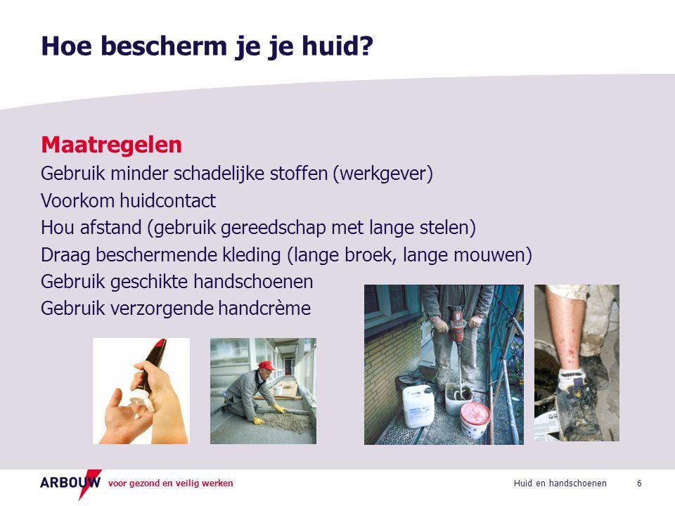 voor gezond en veilig werken Maatregelen Gebruik minder schadelijke stoffen (werkgever) Voorkom huidcontact Hou afstand (gebruik gereedschap met lange