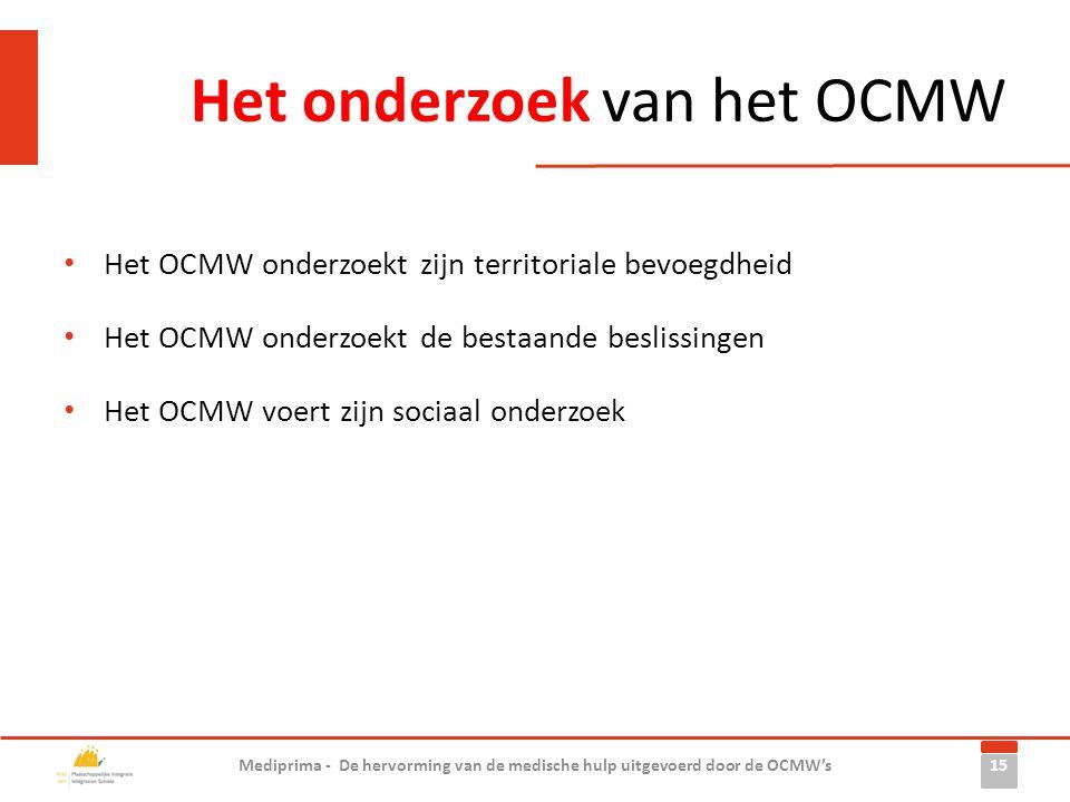 Het onderzoek van het OCMW 15 Mediprima - De hervorming van de medische hulp uitgevoerd door de OCMW's • Het OCMW onderzoekt zijn territoriale bevoegd