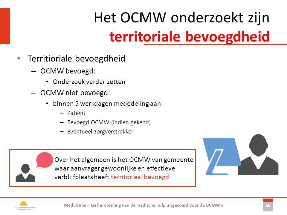 Het OCMW onderzoekt zijn territoriale bevoegdheid • Territioriale bevoegdheid – OCMW bevoegd: • Onderzoek verder zetten – OCMW niet bevoegd: • binnen