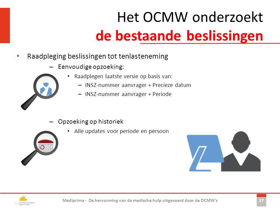 Het OCMW onderzoekt de bestaande beslissingen • Raadpleging beslissingen tot tenlasteneming – Eenvoudige opzoeking: • Raadplegen laatste versie op bas