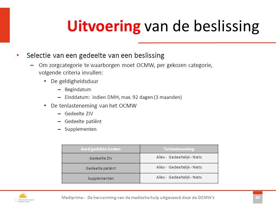 Uitvoering van de beslissing • Selectie van een gedeelte van een beslissing – Om zorgcategorie te waarborgen moet OCMW, per gekozen categorie, volgend