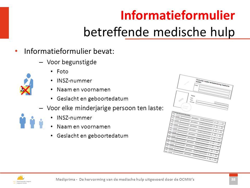 Informatieformulier betreffende medische hulp • Informatieformulier bevat: – Voor begunstigde • Foto • INSZ-nummer • Naam en voornamen • Geslacht en g