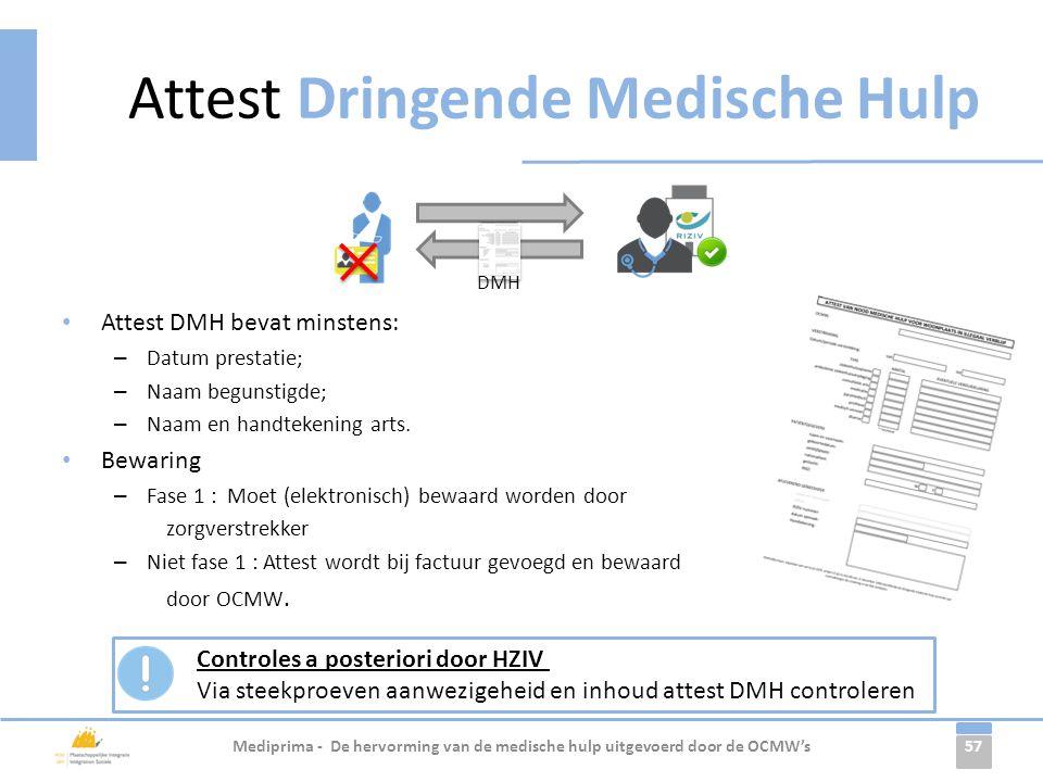 57 • Attest DMH bevat minstens: – Datum prestatie; – Naam begunstigde; – Naam en handtekening arts. • Bewaring – Fase 1 : Moet (elektronisch) bewaard