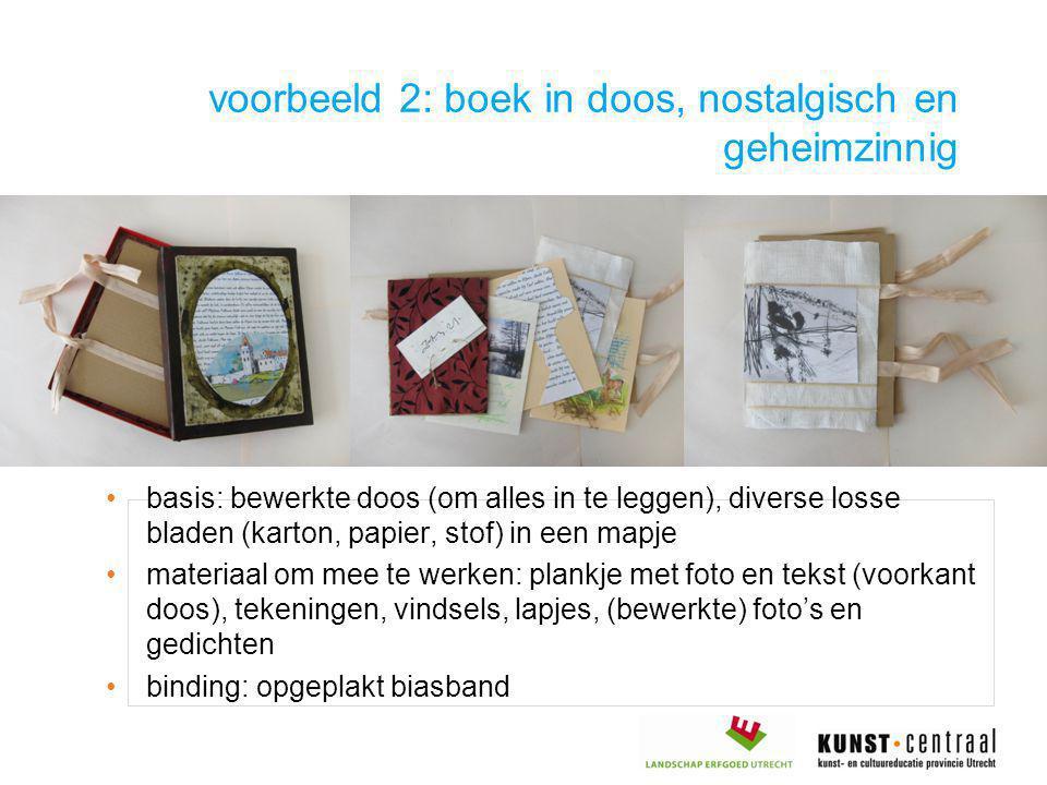voorbeeld 2: boek in doos, nostalgisch en geheimzinnig •basis: bewerkte doos (om alles in te leggen), diverse losse bladen (karton, papier, stof) in e