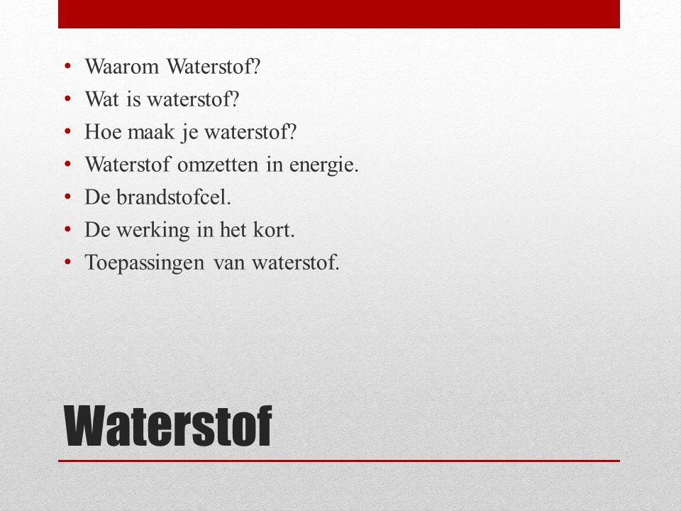 • Waarom Waterstof? • Wat is waterstof? • Hoe maak je waterstof? • Waterstof omzetten in energie. • De brandstofcel. • De werking in het kort. • Toepa
