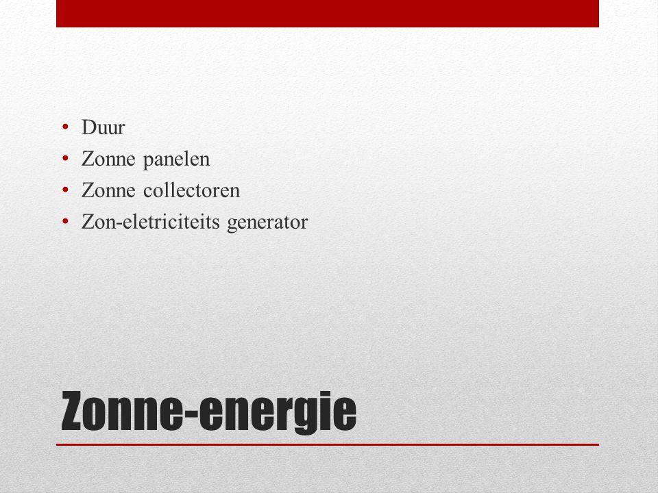 Zonne-energie • Duur • Zonne panelen • Zonne collectoren • Zon-eletriciteits generator