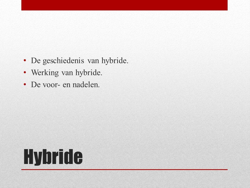 Hybride • De geschiedenis van hybride. • Werking van hybride. • De voor- en nadelen.