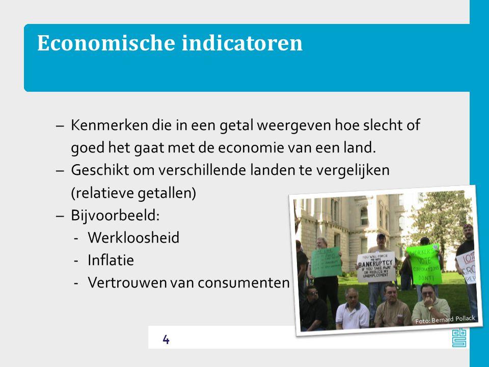 Economische indicatoren –Kenmerken die in een getal weergeven hoe slecht of goed het gaat met de economie van een land.