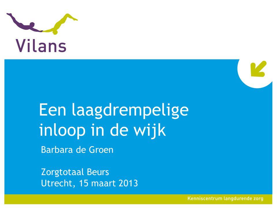 Een laagdrempelige inloop in de wijk Barbara de Groen Zorgtotaal Beurs Utrecht, 15 maart 2013
