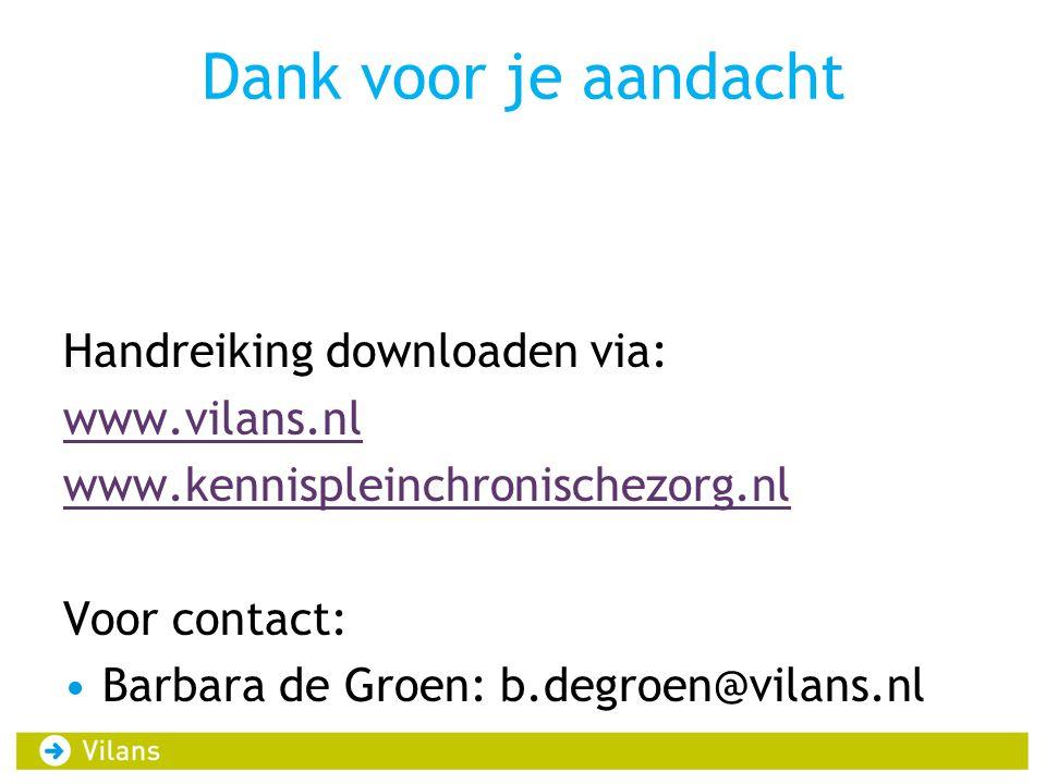 Dank voor je aandacht Handreiking downloaden via: www.vilans.nl www.kennispleinchronischezorg.nl Voor contact: •Barbara de Groen: b.degroen@vilans.nl