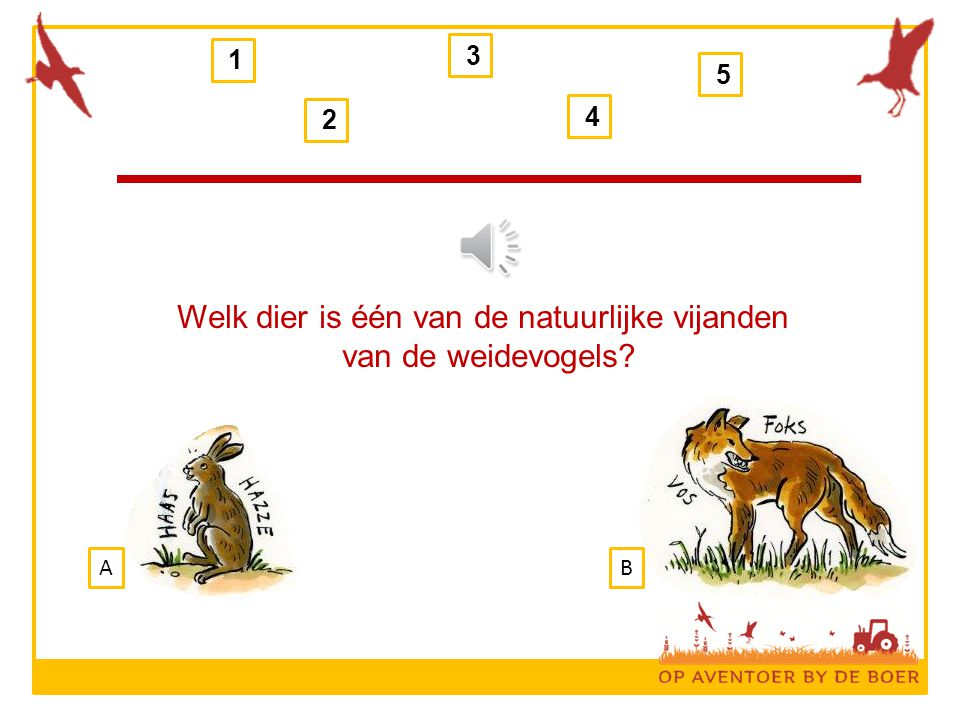 1 2 3 4 5 Welk dier is één van de natuurlijke vijanden van de weidevogels? AB