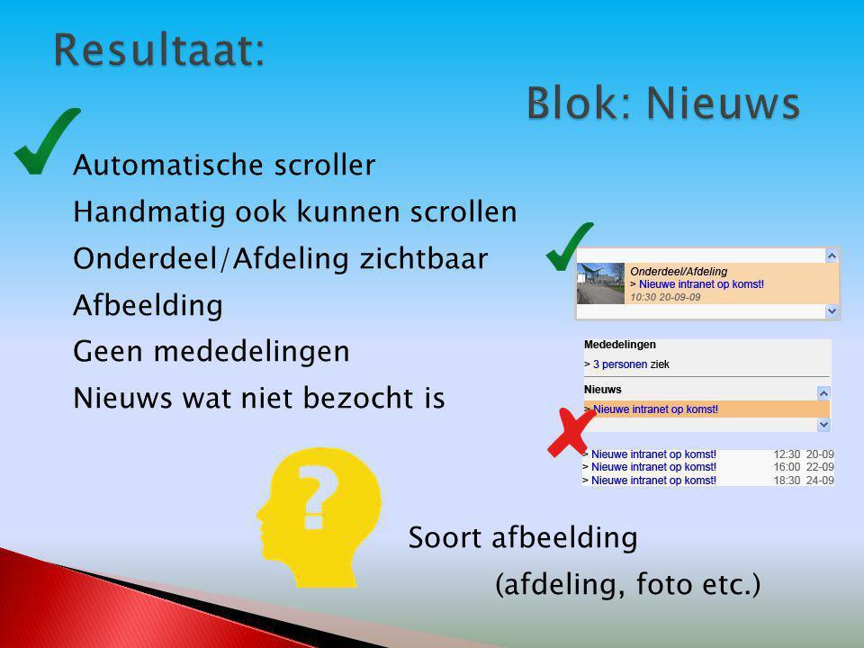Automatische scroller Handmatig ook kunnen scrollen Onderdeel/Afdeling zichtbaar Afbeelding Geen mededelingen Nieuws wat niet bezocht is Soort afbeelding (afdeling, foto etc.)
