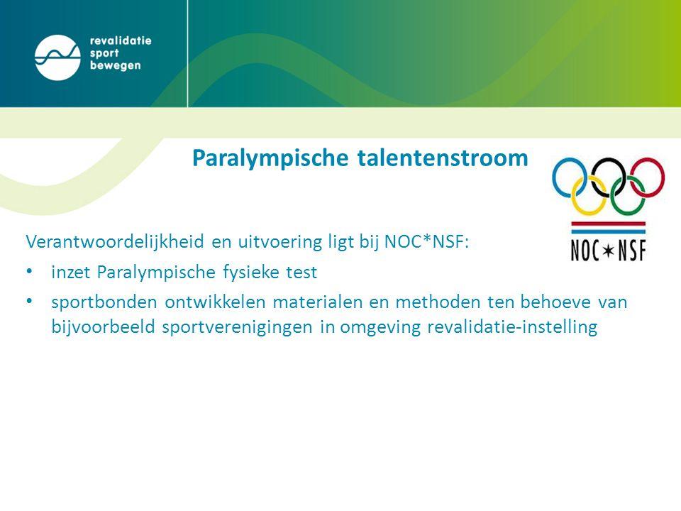 Paralympische talentenstroom Verantwoordelijkheid en uitvoering ligt bij NOC*NSF: • inzet Paralympische fysieke test • sportbonden ontwikkelen materialen en methoden ten behoeve van bijvoorbeeld sportverenigingen in omgeving revalidatie-instelling