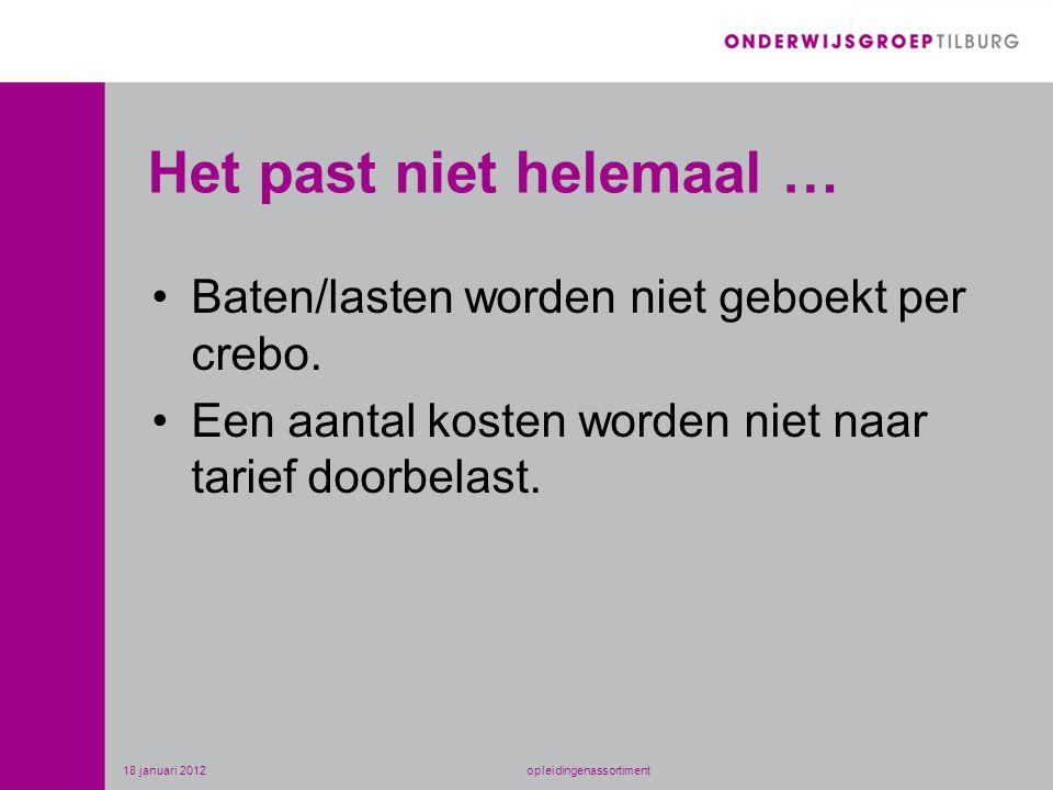 Het past niet helemaal … •Baten/lasten worden niet geboekt per crebo. •Een aantal kosten worden niet naar tarief doorbelast. 18 januari 2012opleidinge
