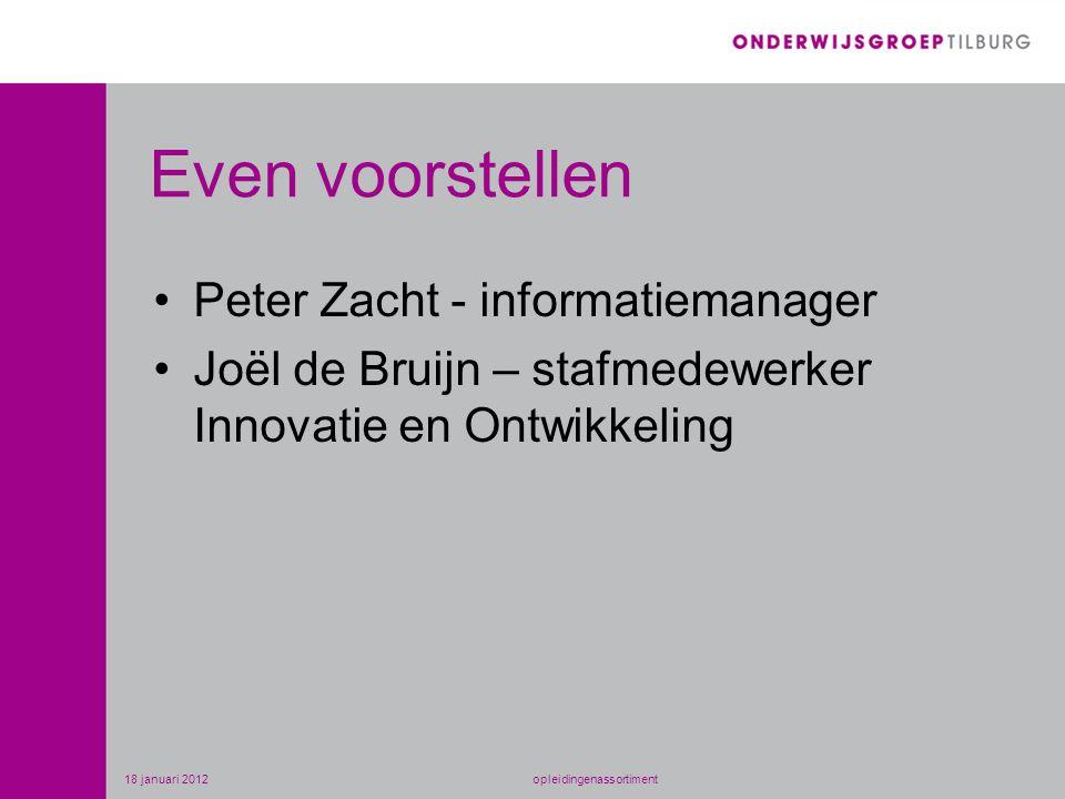 Even voorstellen •Peter Zacht - informatiemanager •Joël de Bruijn – stafmedewerker Innovatie en Ontwikkeling 18 januari 2012opleidingenassortiment