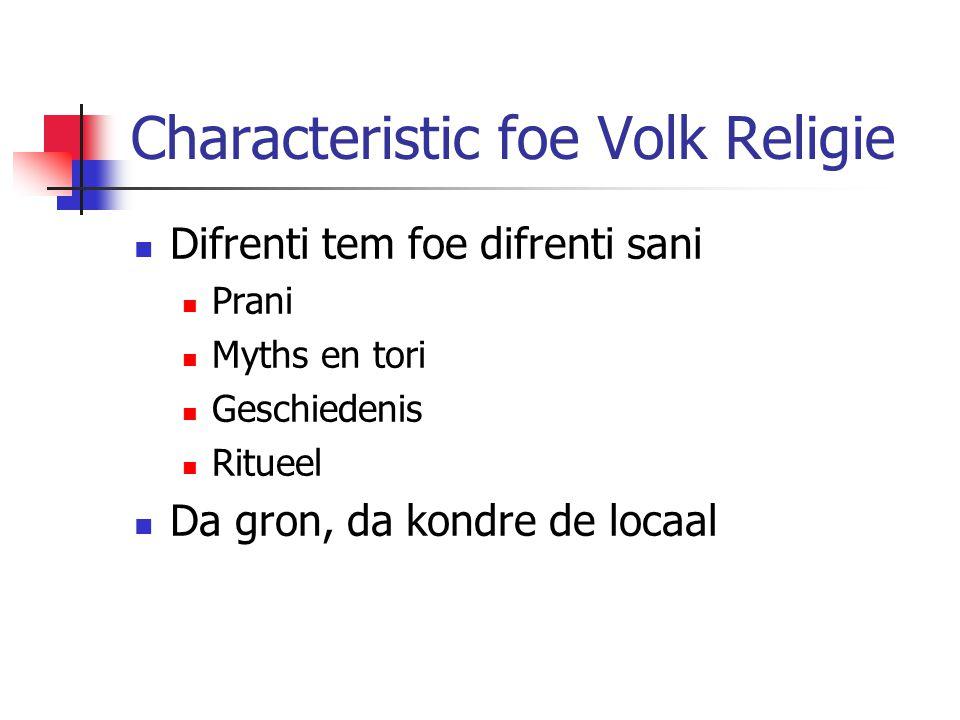 Characteristic foe Volk Religie  Difrenti tem foe difrenti sani  Prani  Myths en tori  Geschiedenis  Ritueel  Da gron, da kondre de locaal