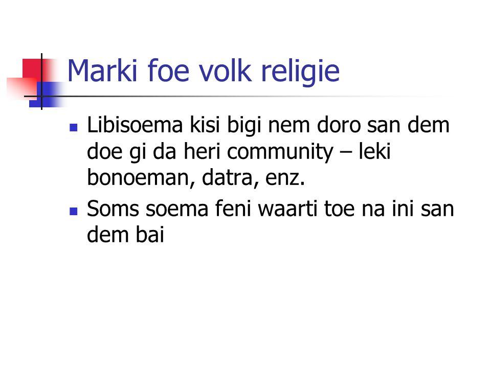 Marki foe volk religie  Libisoema kisi bigi nem doro san dem doe gi da heri community – leki bonoeman, datra, enz.