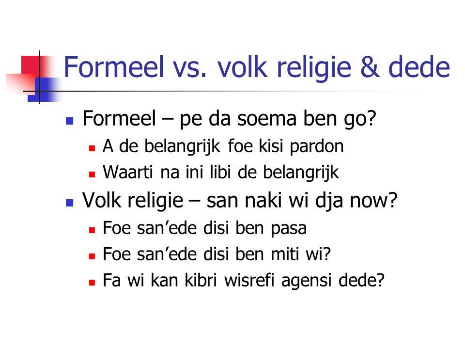 Formeel vs. volk religie & dede  Formeel – pe da soema ben go.