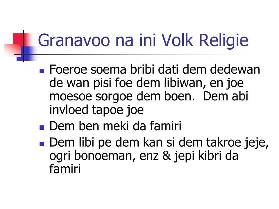 Granavoo na ini Volk Religie  Foeroe soema bribi dati dem dedewan de wan pisi foe dem libiwan, en joe moesoe sorgoe dem boen.