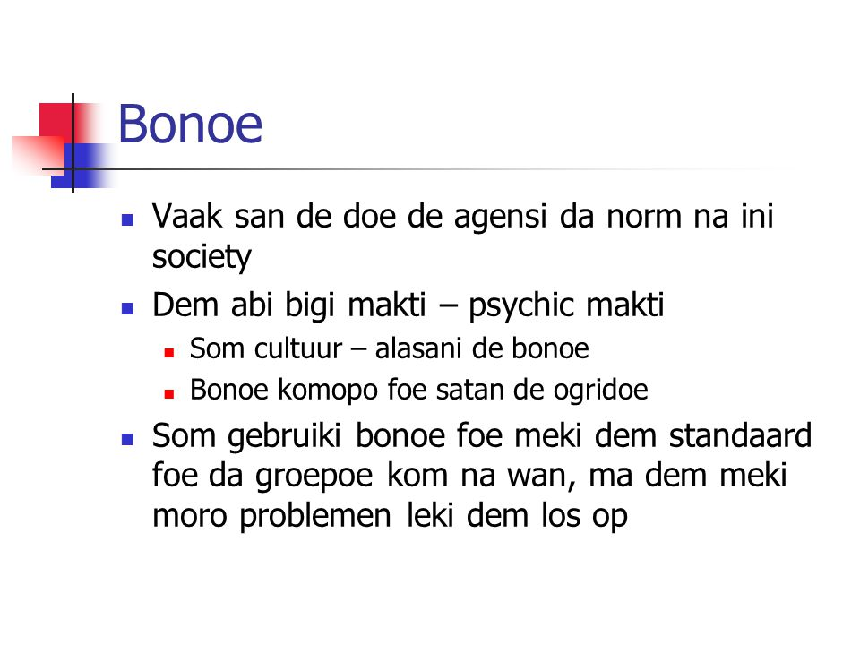 Bonoe  Vaak san de doe de agensi da norm na ini society  Dem abi bigi makti – psychic makti  Som cultuur – alasani de bonoe  Bonoe komopo foe satan de ogridoe  Som gebruiki bonoe foe meki dem standaard foe da groepoe kom na wan, ma dem meki moro problemen leki dem los op