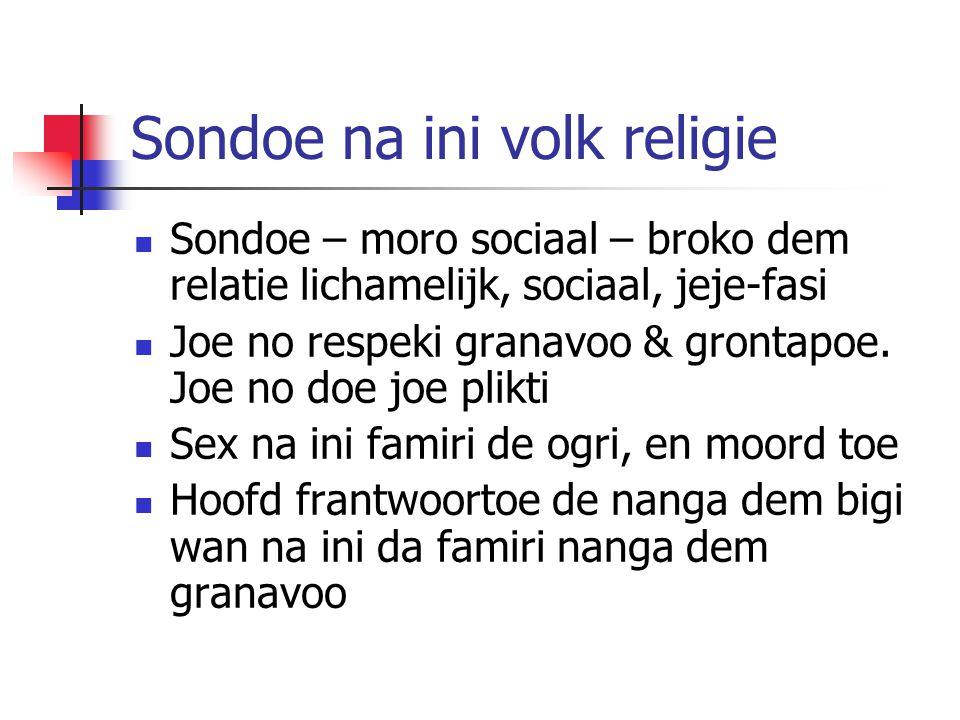 Sondoe na ini volk religie  Sondoe – moro sociaal – broko dem relatie lichamelijk, sociaal, jeje-fasi  Joe no respeki granavoo & grontapoe.