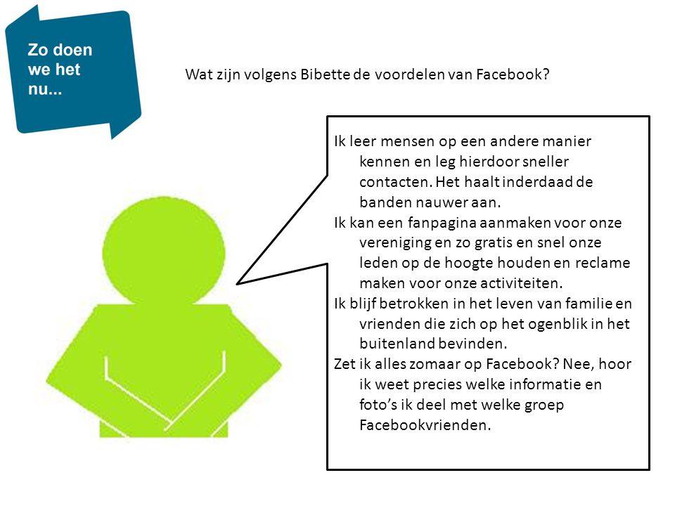 Wat zijn volgens Bibette de voordelen van Facebook? Ik leer mensen op een andere manier kennen en leg hierdoor sneller contacten. Het haalt inderdaad