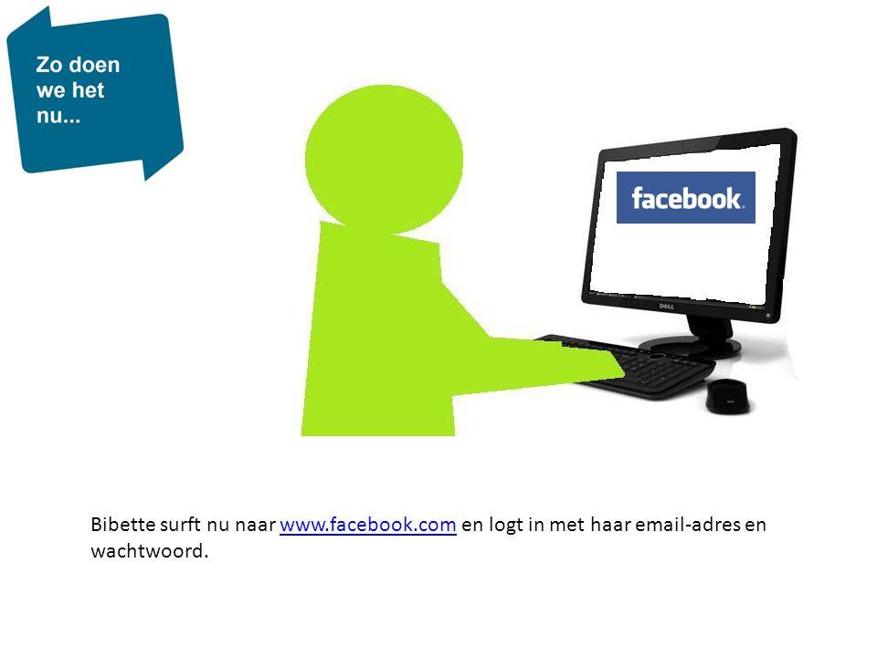 Bibette surft nu naar www.facebook.com en logt in met haar email-adres en wachtwoord.www.facebook.com