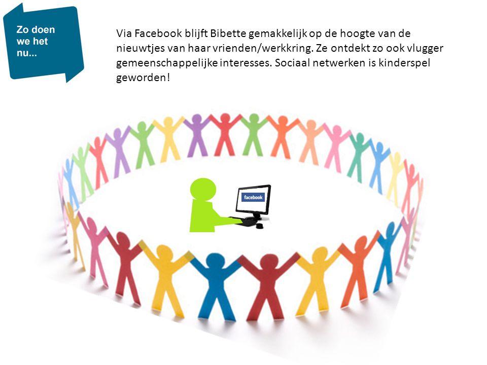 Via Facebook blijft Bibette gemakkelijk op de hoogte van de nieuwtjes van haar vrienden/werkkring. Ze ontdekt zo ook vlugger gemeenschappelijke intere