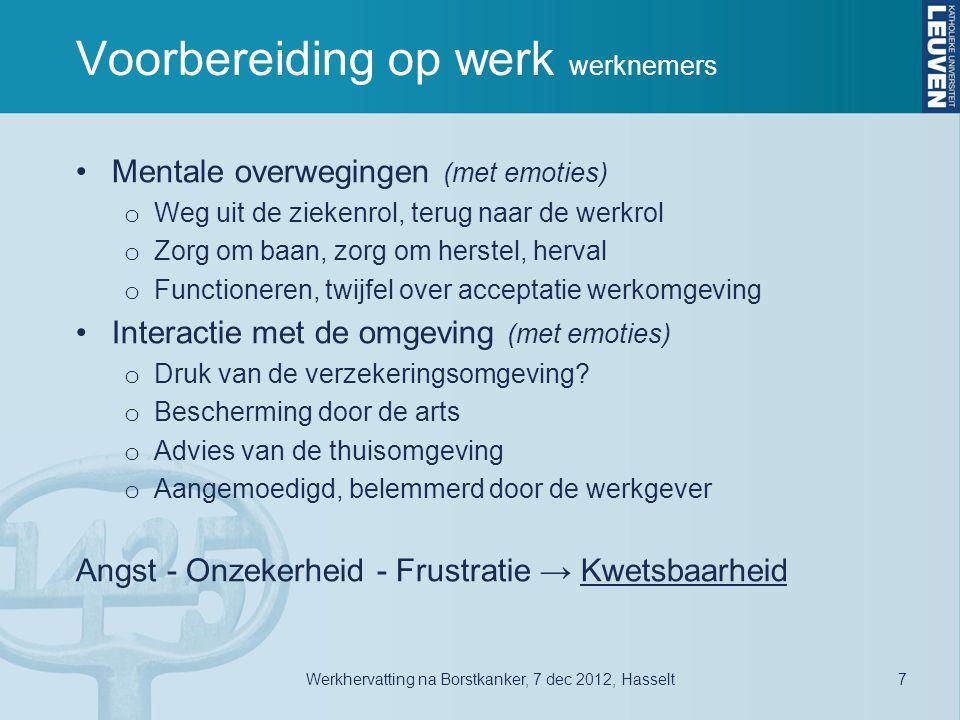 Voorbereiding op werk werknemers •Mentale overwegingen (met emoties) o Weg uit de ziekenrol, terug naar de werkrol o Zorg om baan, zorg om herstel, he