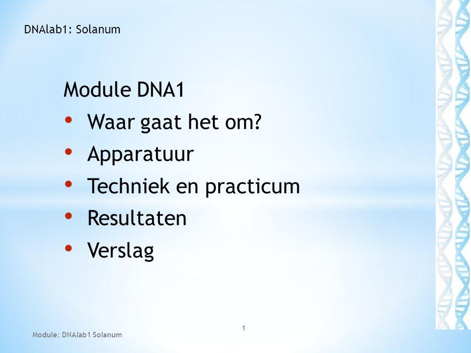 Module DNA1 • Waar gaat het om? • Apparatuur • Techniek en practicum • Resultaten • Verslag Module: DNAlab1 Solanum 1 DNAlab1: Solanum