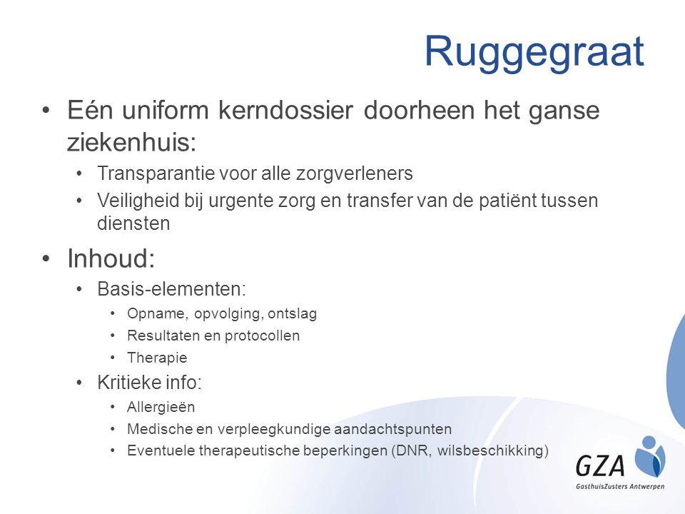 Ruggegraat •Eén uniform kerndossier doorheen het ganse ziekenhuis: •Transparantie voor alle zorgverleners •Veiligheid bij urgente zorg en transfer van