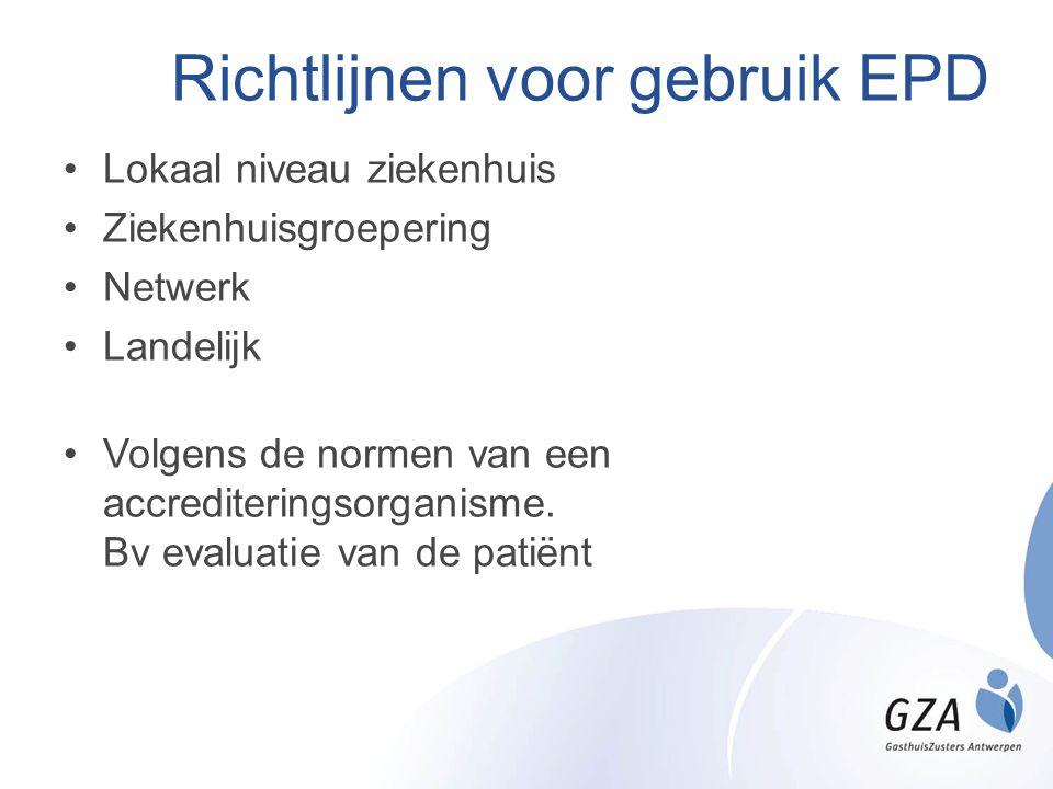 Richtlijnen voor gebruik EPD •Lokaal niveau ziekenhuis •Ziekenhuisgroepering •Netwerk •Landelijk •Volgens de normen van een accrediteringsorganisme. B