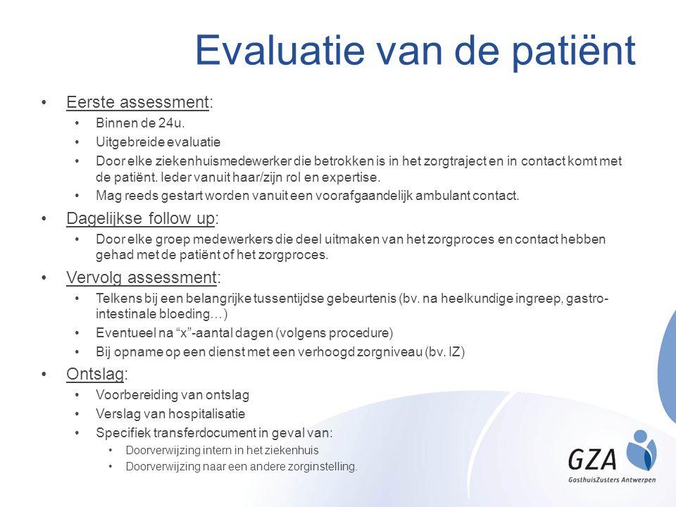 Evaluatie van de patiënt •Eerste assessment: •Binnen de 24u. •Uitgebreide evaluatie •Door elke ziekenhuismedewerker die betrokken is in het zorgtrajec