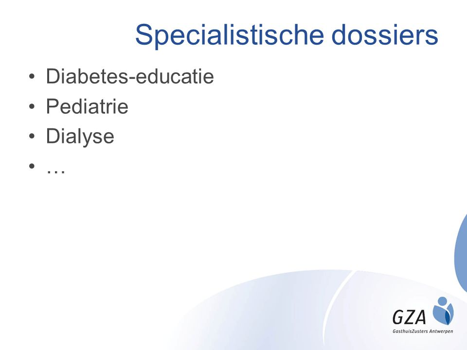 Specialistische dossiers •Diabetes-educatie •Pediatrie •Dialyse •…