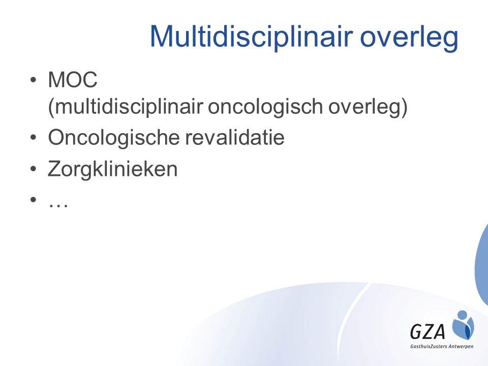 Multidisciplinair overleg •MOC (multidisciplinair oncologisch overleg) •Oncologische revalidatie •Zorgklinieken •…
