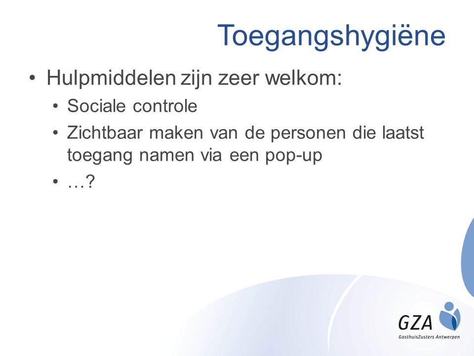 Toegangshygiëne •Hulpmiddelen zijn zeer welkom: •Sociale controle •Zichtbaar maken van de personen die laatst toegang namen via een pop-up •…?