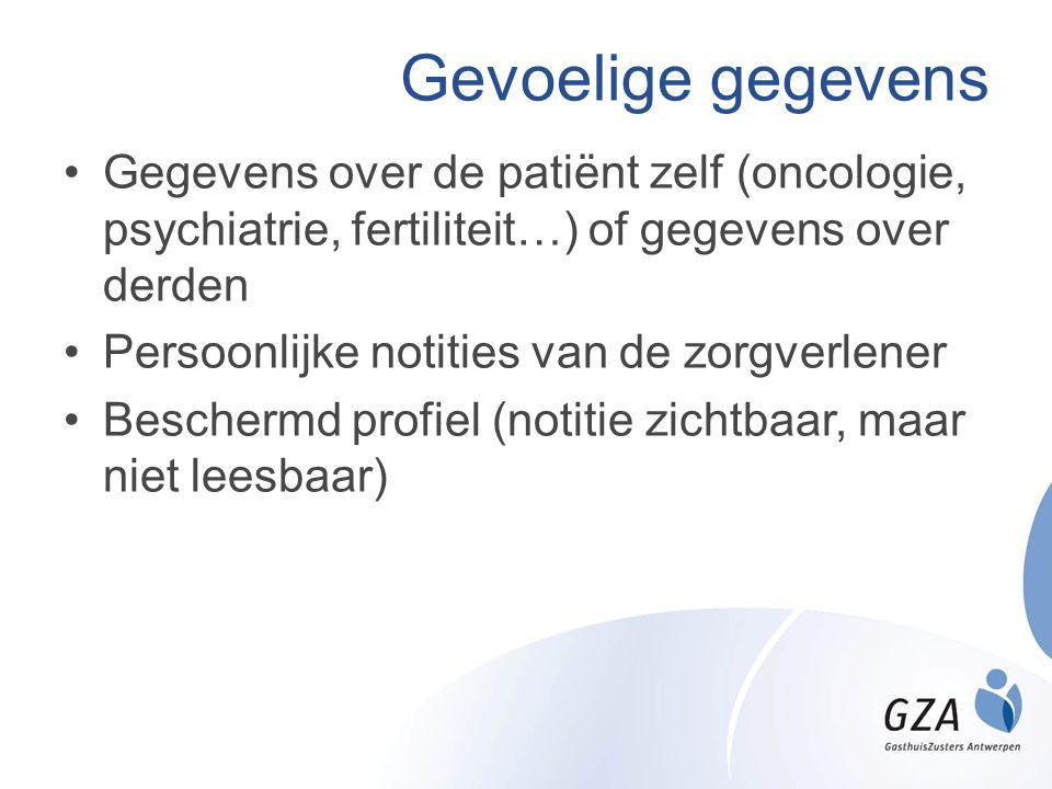 Gevoelige gegevens •Gegevens over de patiënt zelf (oncologie, psychiatrie, fertiliteit…) of gegevens over derden •Persoonlijke notities van de zorgver