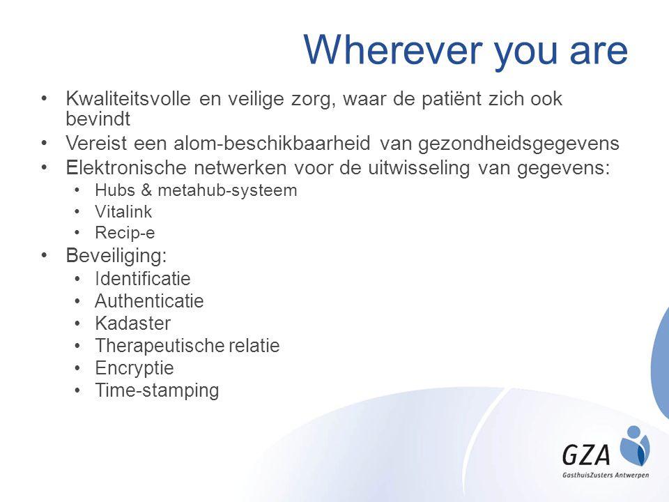 Wherever you are •Kwaliteitsvolle en veilige zorg, waar de patiënt zich ook bevindt •Vereist een alom-beschikbaarheid van gezondheidsgegevens •Elektro