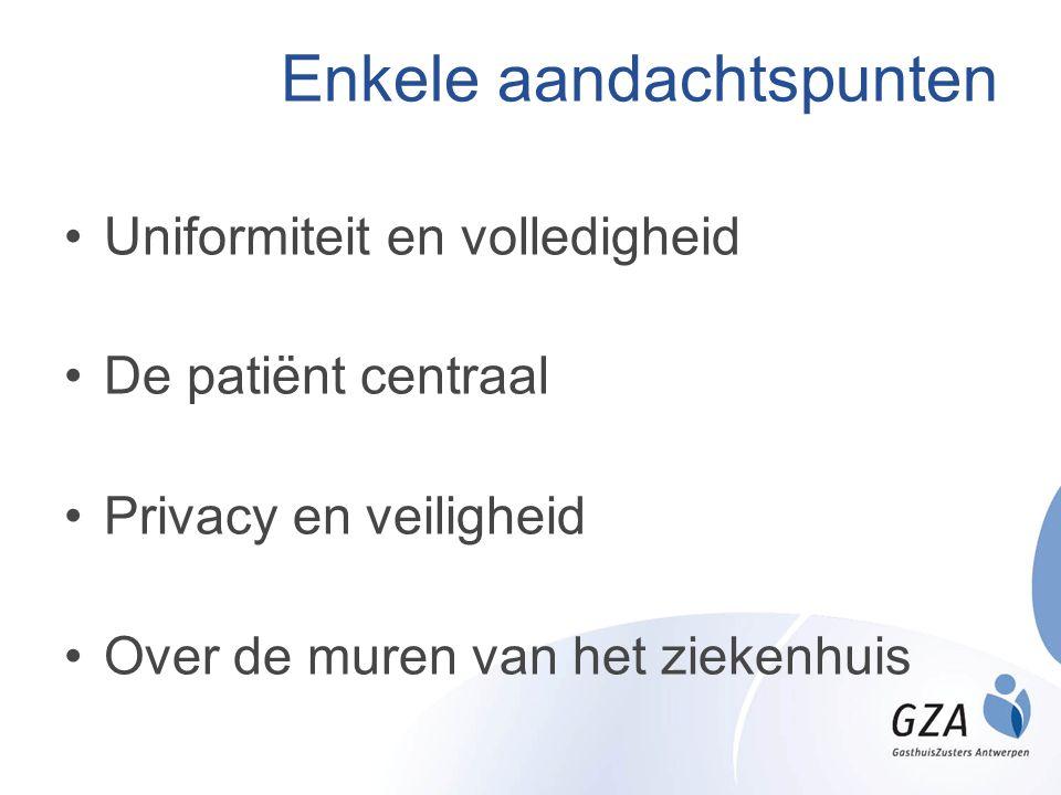Enkele aandachtspunten •Uniformiteit en volledigheid •De patiënt centraal •Privacy en veiligheid •Over de muren van het ziekenhuis