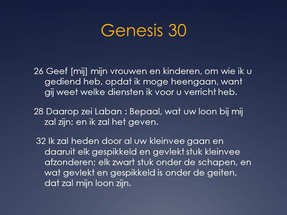 Genesis 30 26 Geef [mij] mijn vrouwen en kinderen, om wie ik u gediend heb, opdat ik moge heengaan, want gij weet welke diensten ik voor u verricht he