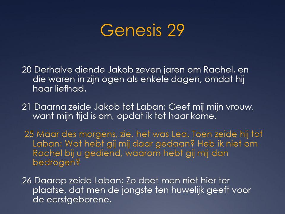 Genesis 29 20 Derhalve diende Jakob zeven jaren om Rachel, en die waren in zijn ogen als enkele dagen, omdat hij haar liefhad. 21 Daarna zeide Jakob t