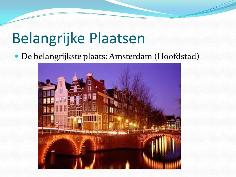 Belangrijke Plaatsen  De belangrijkste plaats: Amsterdam (Hoofdstad)