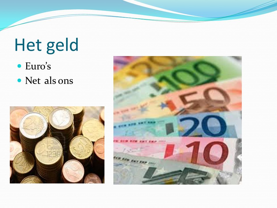 Het geld  Euro's  Net als ons