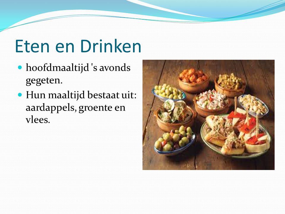 Eten en Drinken  hoofdmaaltijd 's avonds gegeten.  Hun maaltijd bestaat uit: aardappels, groente en vlees.
