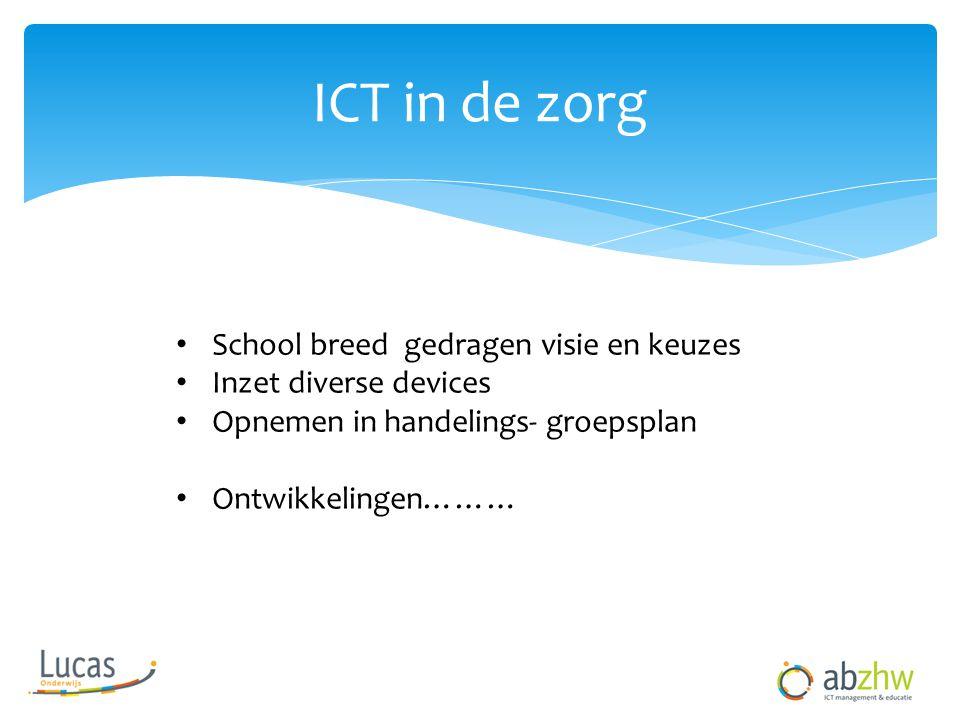 ICT in de zorg • School breed gedragen visie en keuzes • Inzet diverse devices • Opnemen in handelings- groepsplan • Ontwikkelingen………